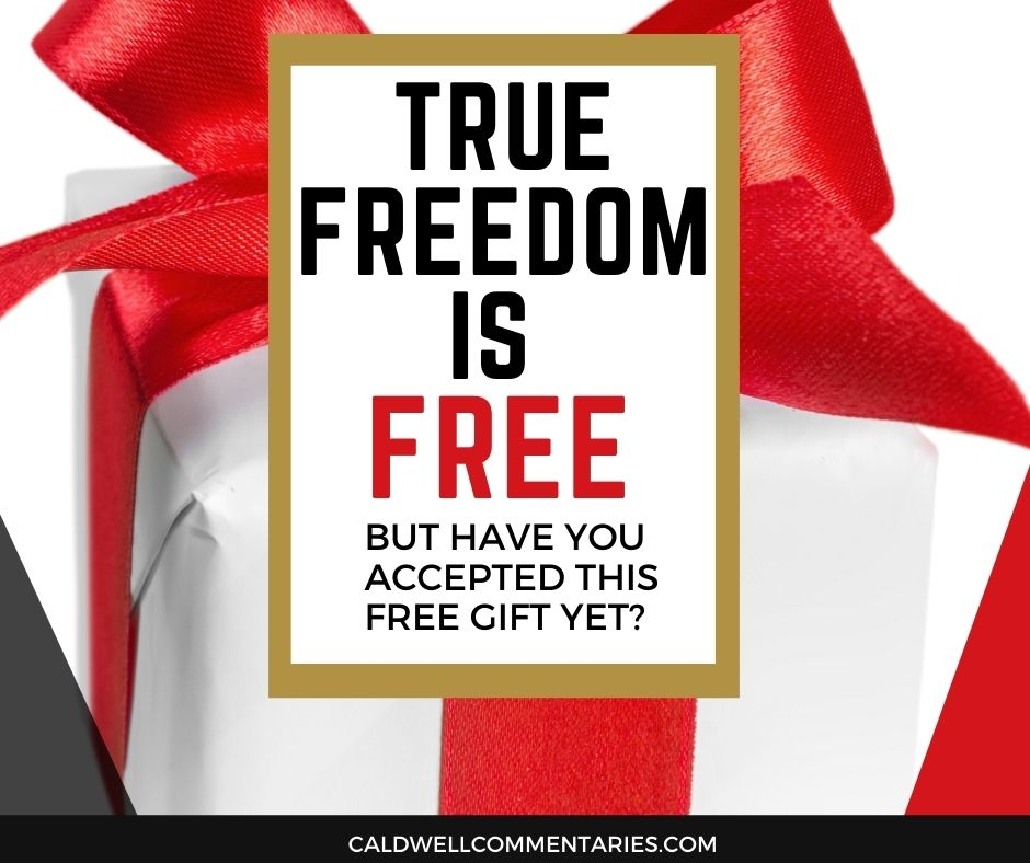True Freedom is Free, have you accepted this free gift today?
